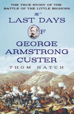The Last Days of George Armstrong Custer By Hatch, Thom