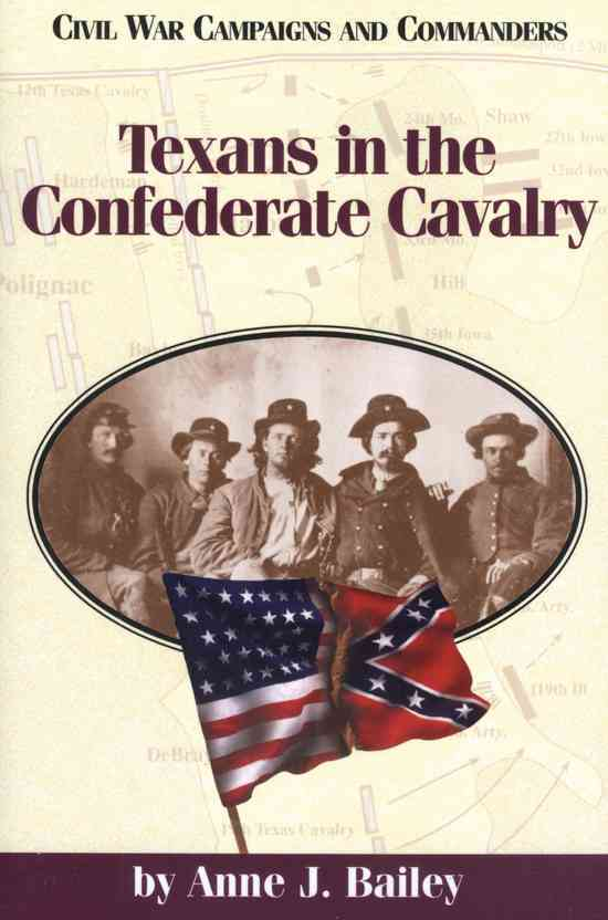 Texans in the Confederate Cavalry By Bailey, Anne J.